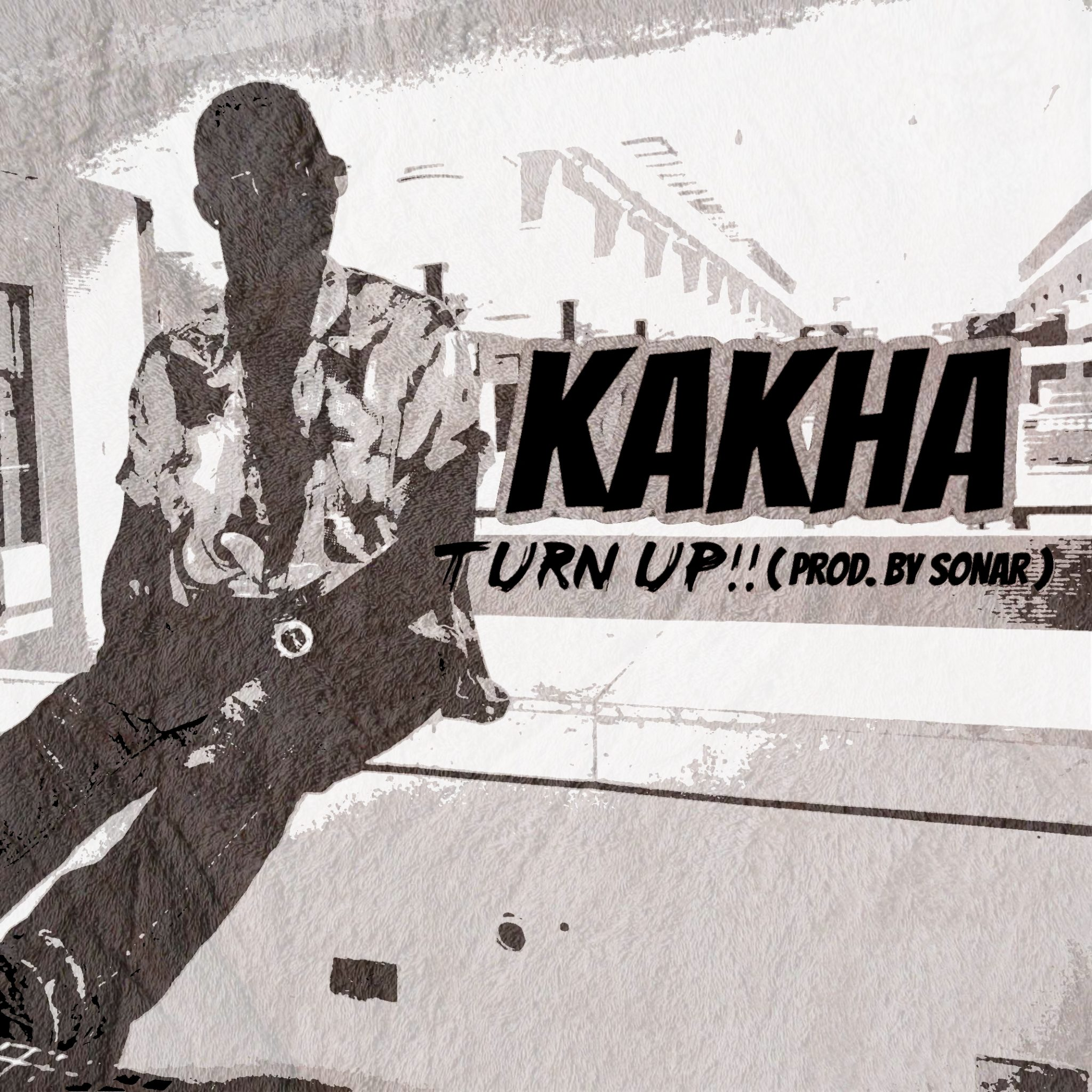 KAKHA TURN UP ARTWORK - Kakha - Turn Up ( Prod. By SONAR )